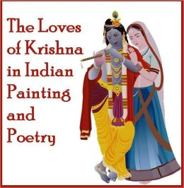 The Loves of Krishna in Indian Painting and Poetry (Illustrated)