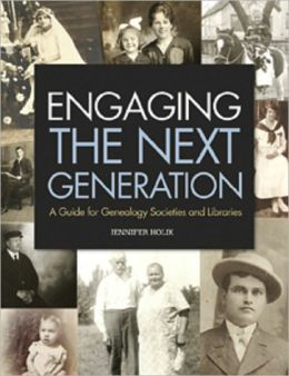 Engaging the Next Generation: A Guide for Genealogy Societies and Libraries