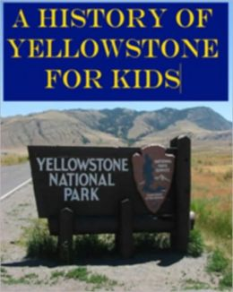 A History of Yellowstone for Kids