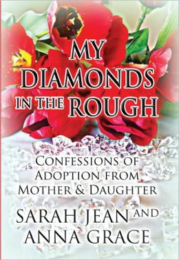 My Diamonds in the Rough: Confessions of Adoption from Mother & Daughter
