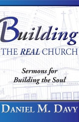 Building the Real Church: Sermons for Building the Soul