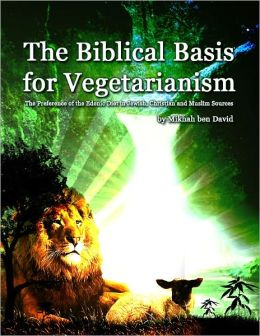 The Biblical Basis for Vegetarianism: The Preference of the Edenic Diet in Jewish, Christian and Muslim Sources
