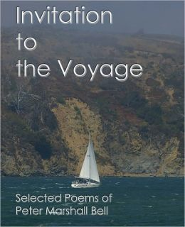 Invitation to the Voyage: Selected Poems of Peter Marshall Bell