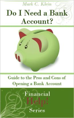 Do I Need a Bank Account? Guide to the Pro and Cons of Opening a Bank Account