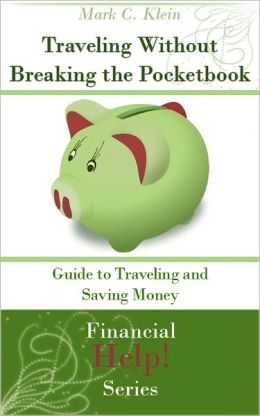 Traveling Without Breaking the Pocketbook: Guide to Traveling and Saving Money