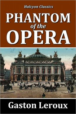 The Phantom of the Opera by Gaston Leroux [Unabridged Edition]
