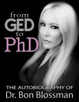 From GED to PhD: The Autobiography of Dr. Bon Blossman