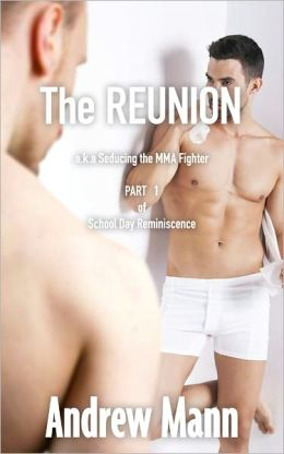 The Reunion a.k.a Seducing the MMA Fighter (Gay Erotica)