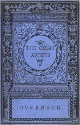 Overbeck: The Great Artists! A Classic Biography By J. Beavington Atkinson! AAA+++