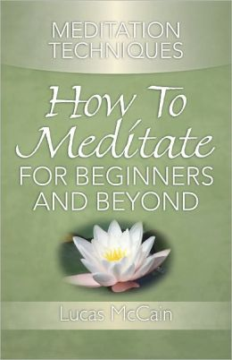 Meditation Techniques: How To Meditate For Beginners And Beyond