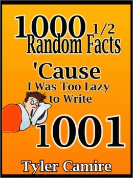 1000 1/2 Random Facts 'Cause I Was Too Lazy to Write 1001