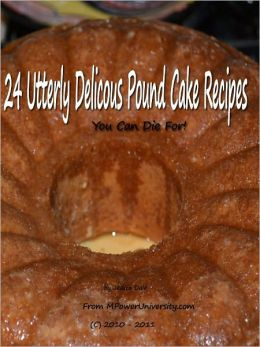 24 Utterly Delicouse Pound Cake Recipes You Can Die For!