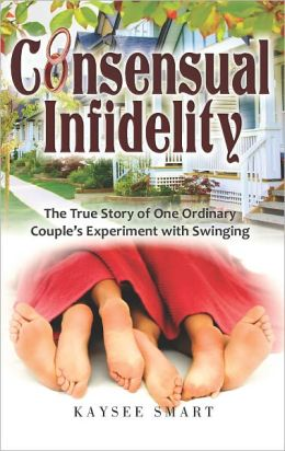 Consensual Infidelity: The True Story of One Ordinary Couple's Experiment with Swinging