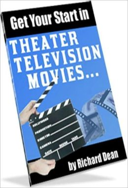 Getting Your Start In Theater, Television, Movies - Study Guide eBook ...