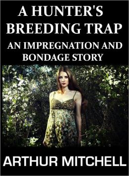 A Hunter's Breeding Trap: An Impregnation and Bondage Story (BDSM Breeding Erotica)