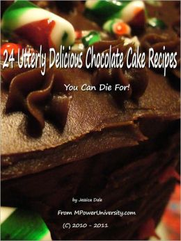24 Utterly Delicious Chocolate Cake Recipes You Can Die For! Volume 2