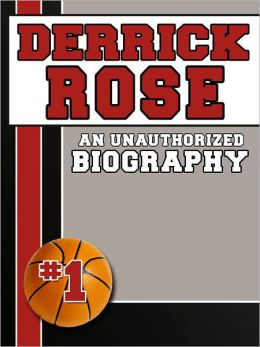 Derrick Rose: An Unauthorized Biography