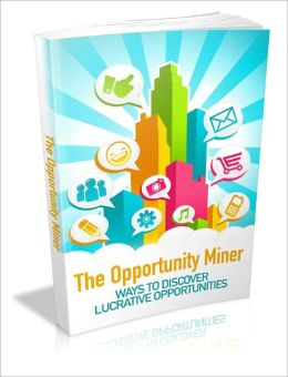 The Opportunity Miner - Ways To Discover Lucrative Opportunities