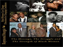 Black Women Can Change Directions by Changing Conditions ( The Message, The Struggle and The Strength of Black Women)