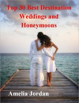 Top 30 Best Destination Weddings & Honeymoons - Planning the Perfect Honeymoon