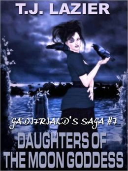 DAUGHTERS OF THE MOON [GODDESS GADIFRIALD'S SAGA #7]