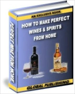 How To Make Perfect Fine Wines & Spirits From Home