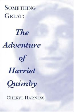 Something Great: The Adventure of Harriet Quimby (newly edited & expanded)