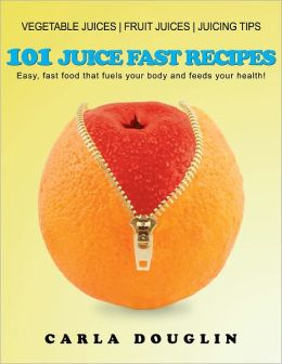 101 Juice Fast Recipes