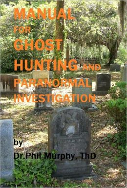 Manual for Ghost Hunting and Paranormal Investigation