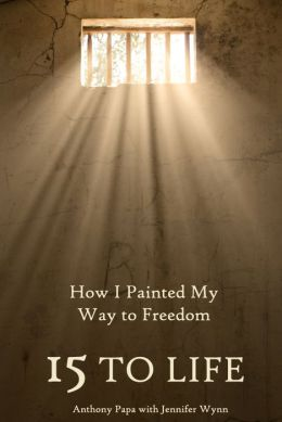 15 to Life: How I Painted My Way to Freedom