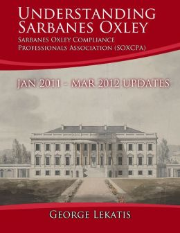 Sarbanes Oxley Ebook: Understanding Sarbanes Oxley. Updates, January 2011 to March 2012