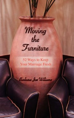 Moving the Furniture: 52 Ways to Keep Your Marriage Fresh