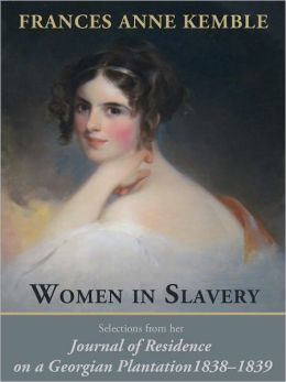 Women in Slavery: Selections from her Journal of Residence on a Georgian Plantation, 1838–1839