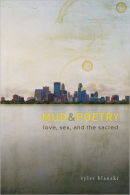 Mud & Poetry: Love, Sex, and the Sacred
