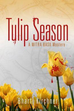 Tulip Season: A Mitra Basu Mystery