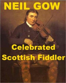 Neil Gow - Celebrated Scottish Fiddler
