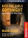 Book Cover Image. Title: Kiss The Girls Goodnight, Author: Mark Gado