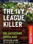 Book Cover Image. Title: The Ivy League Killer, Author: Dr. Katherine Ramsland