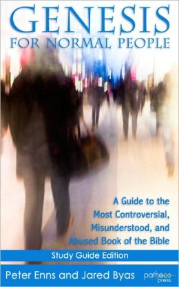 Genesis for Normal People (Study Guide Edition): A Guide to the Most Controversial, Misunderstood, and Abused Book of the Bible