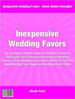 Inexpensive Wedding Favors: Do You Need Creative Ideas for Wedding Favors? In This Guide You'll Discover Personalized Wedding Favors, Cheap Wedding Favor Ideas, Where To Find The Best Wedding Favor Bags And Wedding Favor Crafts