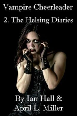 The Helsing Diaries (Vampires Don't Cry: Book 2)