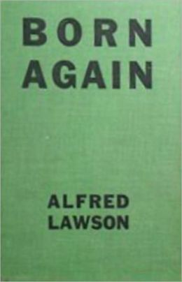 Born Again: A Fiction and Literature, Science Fiction Classic By Alfred Lawson! AAA+++