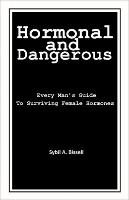 Hormonal and Dangerous: Every Man's Guide To Surviving Female Hormones