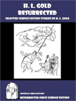 H. L. Gold Resurrected: Selected Science Fiction Stories of H. L. Gold