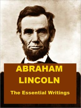 Abraham Lincoln - The Essential Writings