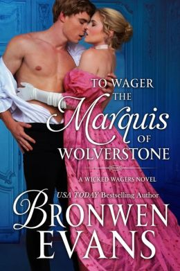To Wager the Marquis of Wolverstone (Wicked Wagers BK2-Regency Romance) Long Novella