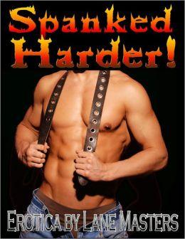 Spanked Harder: An Erotic BDSM Story