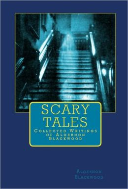 Scary Tales: Selected Writings of Algernon Blackwood