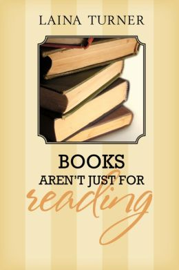 Books Aren't Just for Reading