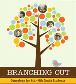 Branching Out Genealogy for 4th-8th Grade Students Lessons 1-30
